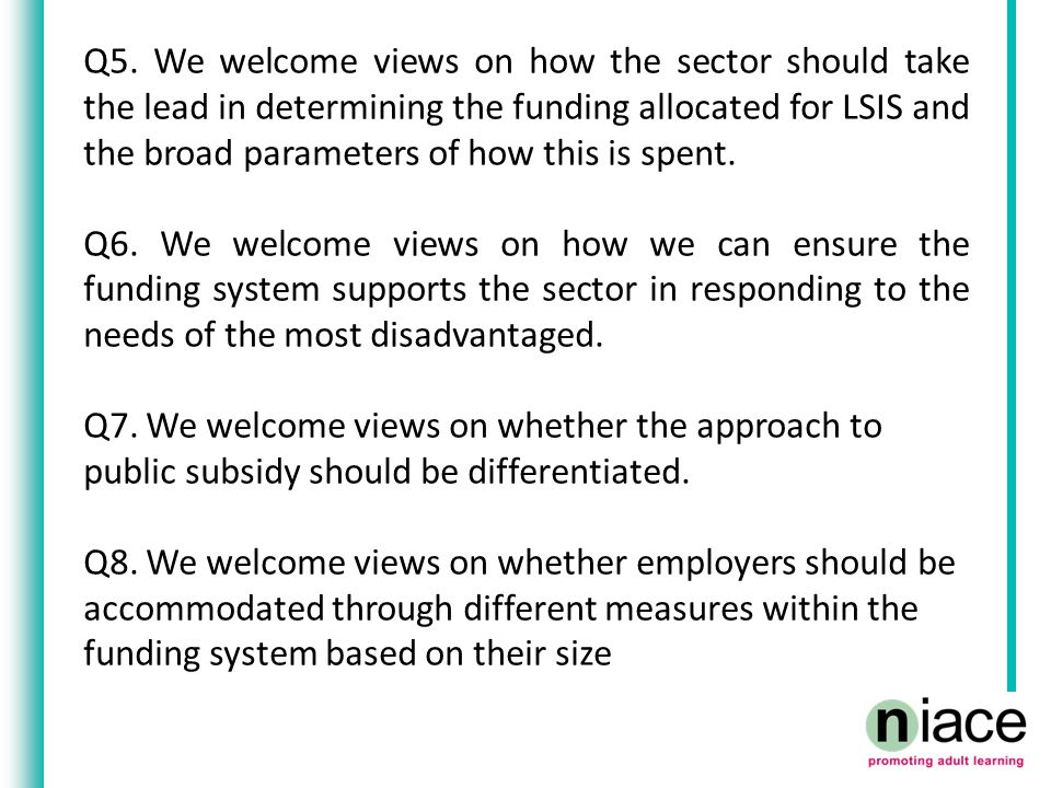 Q5. We welcome views on how the sector should take the lead in determining the funding allocated for LSIS and the broad parameters of how this is spen