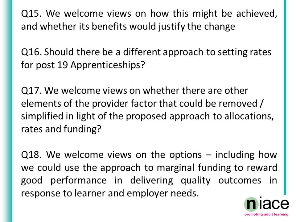 Q15. We welcome views on how this might be achieved, and whether its benefits would justify the change Q16. Should there be a different approach to se