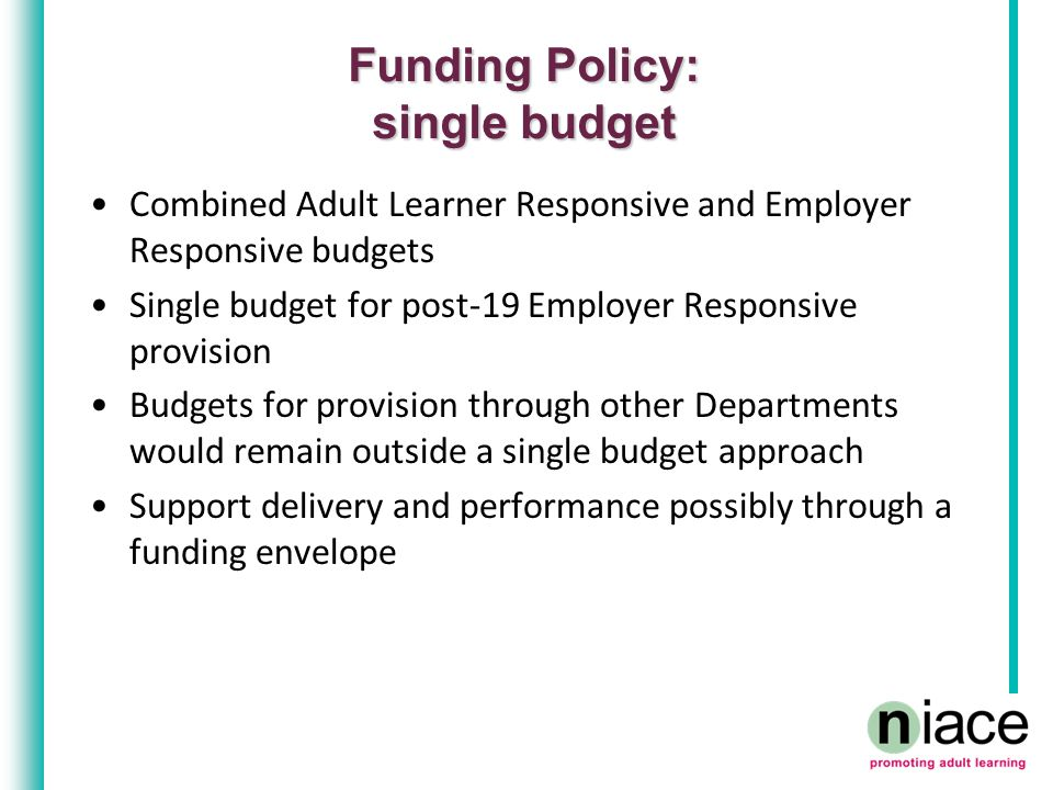 Combined Adult Learner Responsive and Employer Responsive budgets Single budget for post-19 Employer Responsive provision Budgets for provision throug