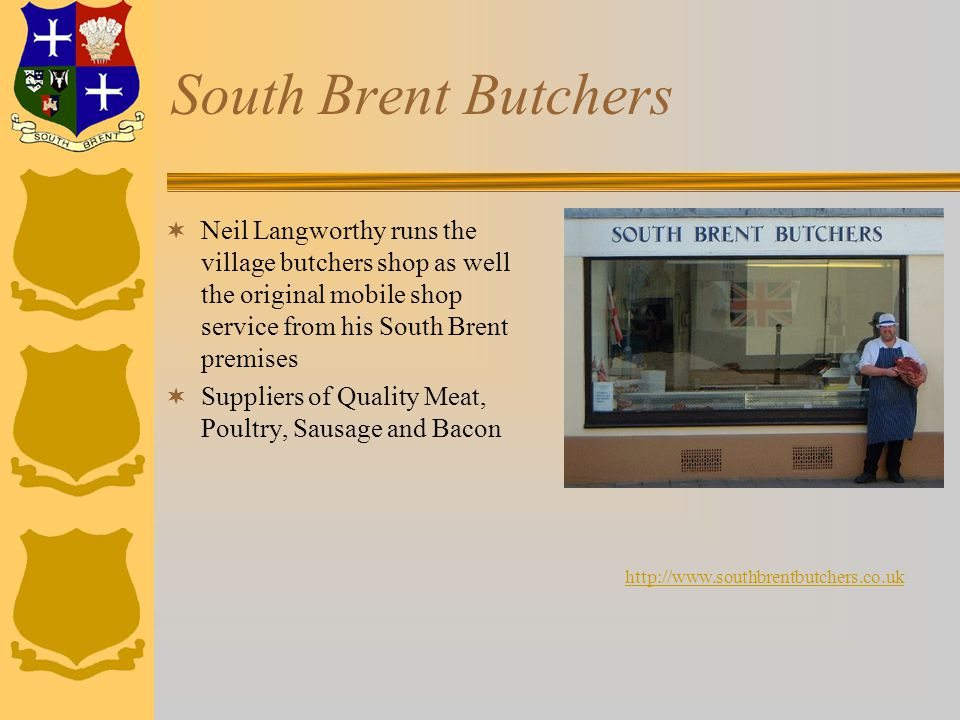 South Brent Butchers  Neil Langworthy runs the village butchers shop as well the original mobile shop service from his South Brent premises  Suppliers of Quality Meat, Poultry, Sausage and Bacon http://www.southbrentbutchers.co.uk