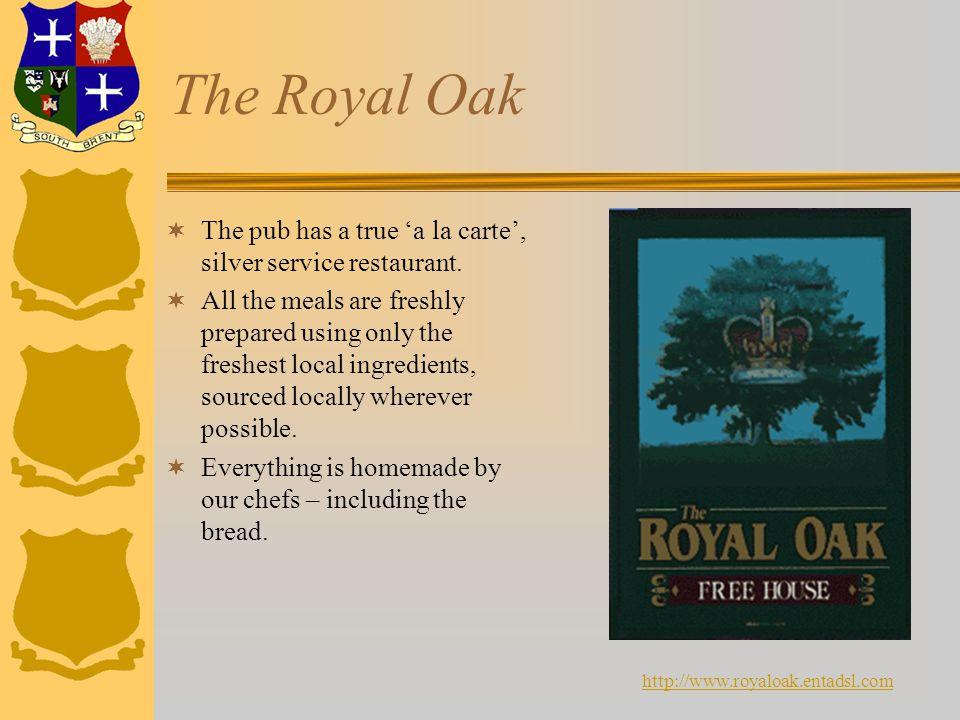 The Royal Oak  The pub has a true 'a la carte', silver service restaurant.