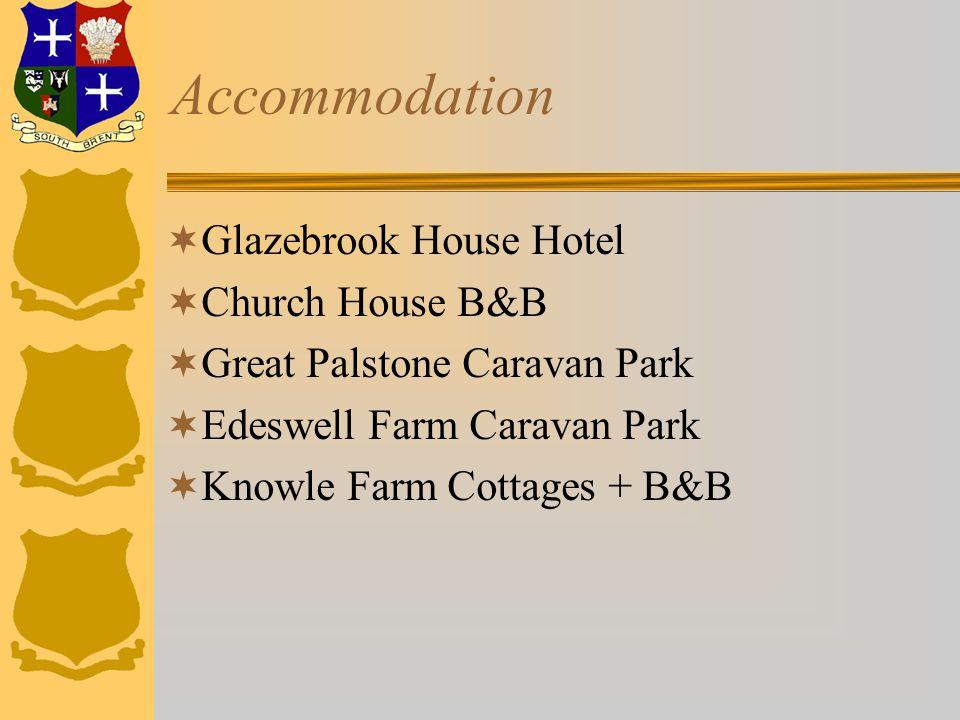 Accommodation  Glazebrook House Hotel  Church House B&B  Great Palstone Caravan Park  Edeswell Farm Caravan Park  Knowle Farm Cottages + B&B