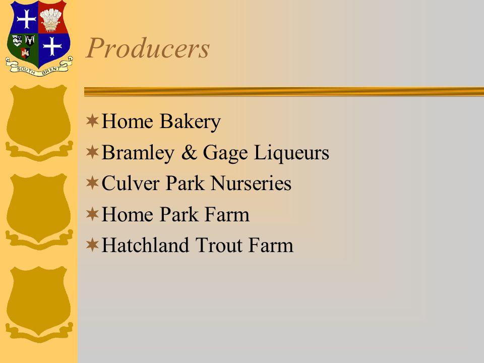 Producers  Home Bakery  Bramley & Gage Liqueurs  Culver Park Nurseries  Home Park Farm  Hatchland Trout Farm