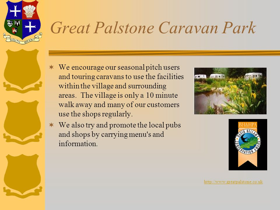 Great Palstone Caravan Park  We encourage our seasonal pitch users and touring caravans to use the facilities within the village and surrounding areas.
