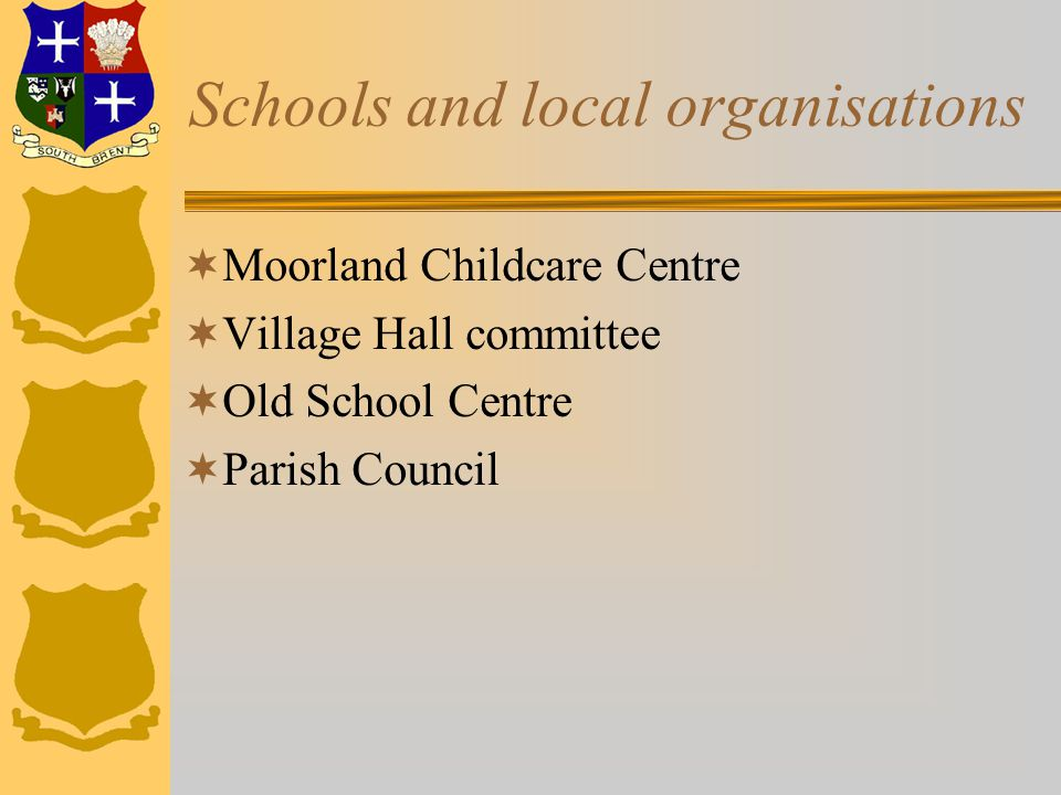 Schools and local organisations  Moorland Childcare Centre  Village Hall committee  Old School Centre  Parish Council