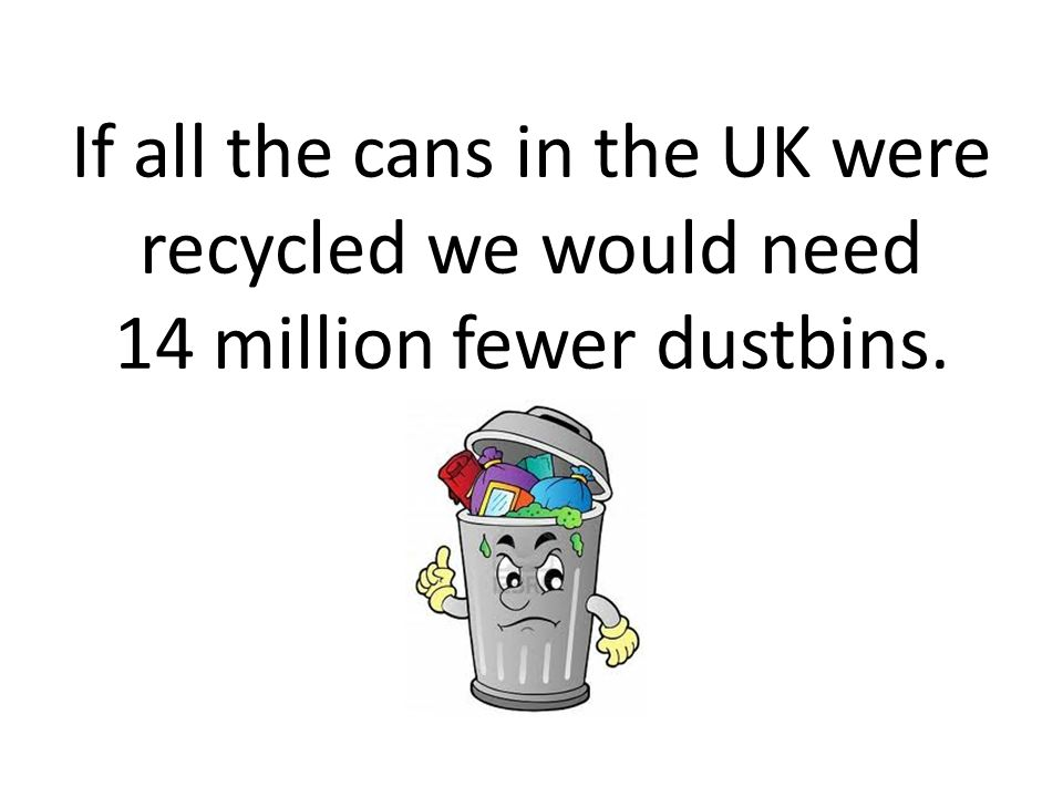 If all the cans in the UK were recycled we would need 14 million fewer dustbins.