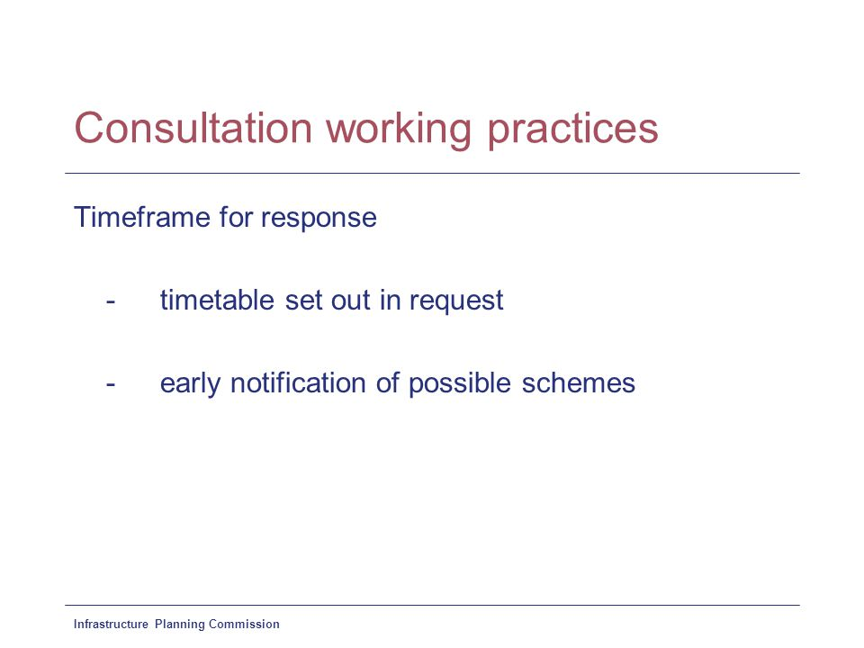 Infrastructure Planning Commission Consultation working practices Type of response -standard form/other guidance -paper/electronic reply -to named person at IPC