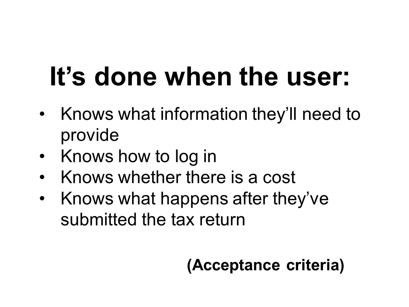 It's done when the user: Knows what information they'll need to provide Knows how to log in Knows whether there is a cost Knows what happens after they've submitted the tax return (Acceptance criteria)