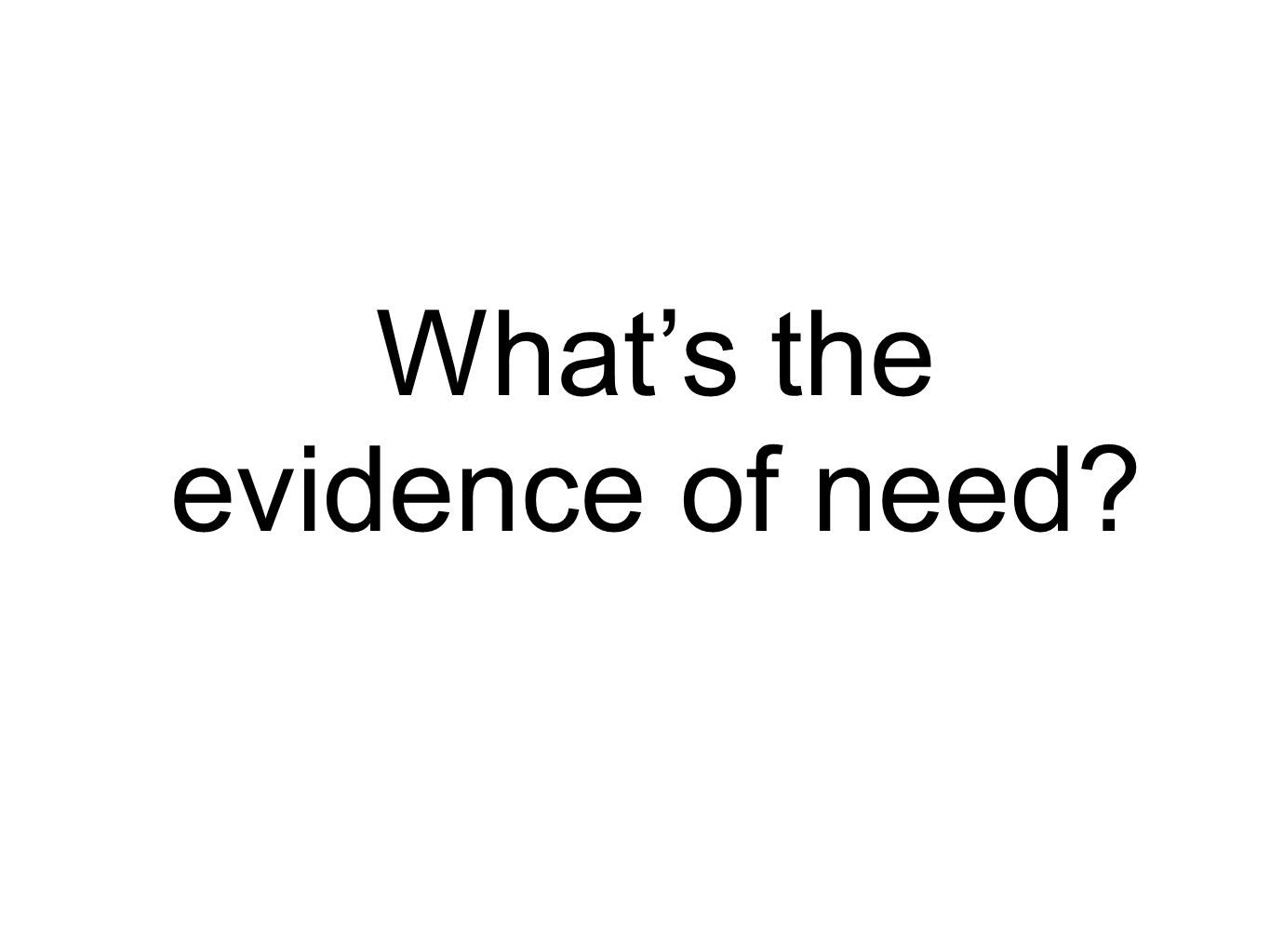 What's the evidence of need