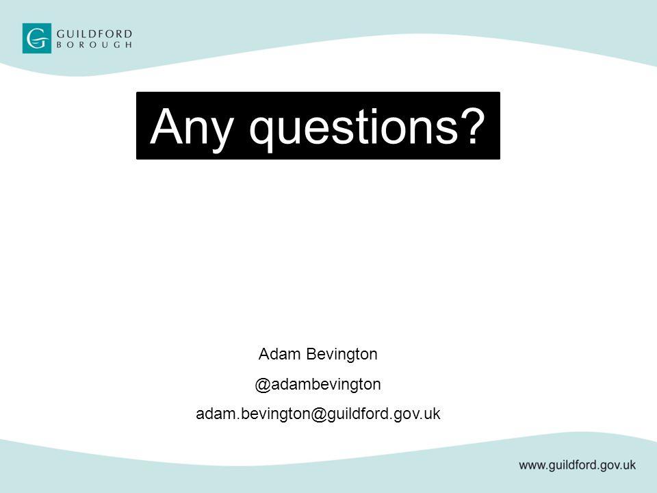 Any questions Adam Bevington @adambevington adam.bevington@guildford.gov.uk