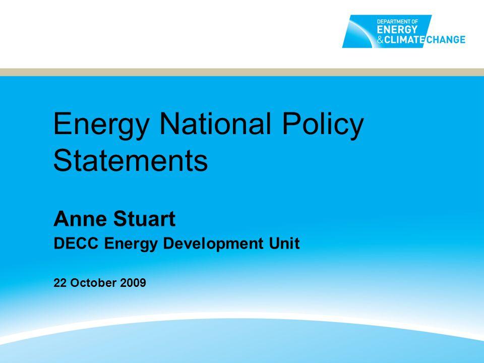 Energy National Policy Statements Anne Stuart DECC Energy Development Unit 22 October 2009