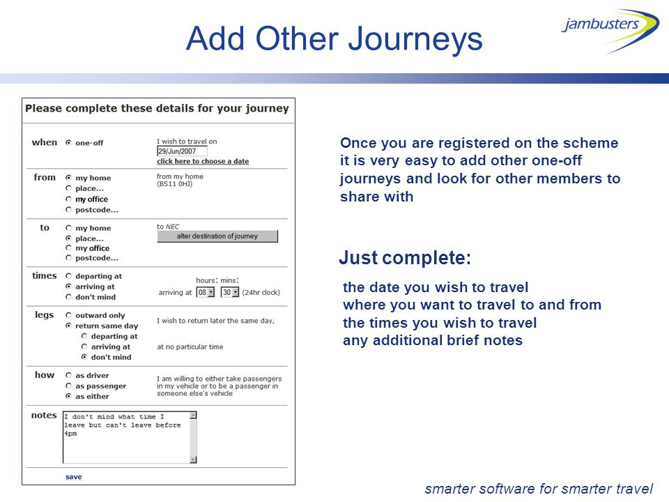 Add Other Journeys Just complete: the date you wish to travel where you want to travel to and from the times you wish to travel any additional brief n