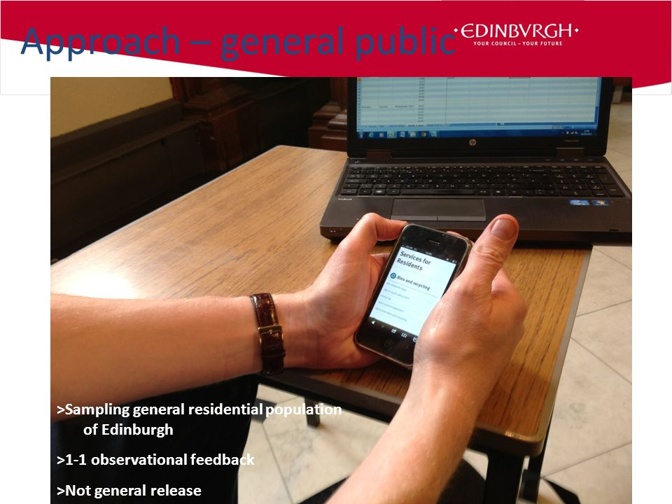 Approach – general public >Sampling general residential population of Edinburgh >1-1 observational feedback >Not general release