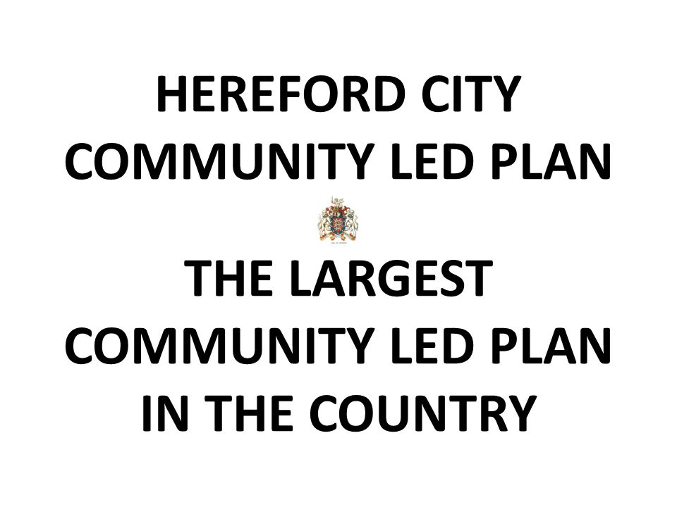 HEREFORD CITY COMMUNITY LED PLAN THE LARGEST COMMUNITY LED PLAN IN THE COUNTRY