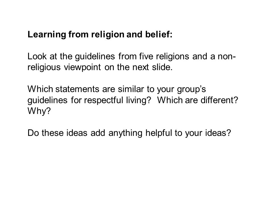 Learning from religion and belief: Look at the guidelines from five religions and a non- religious viewpoint on the next slide.