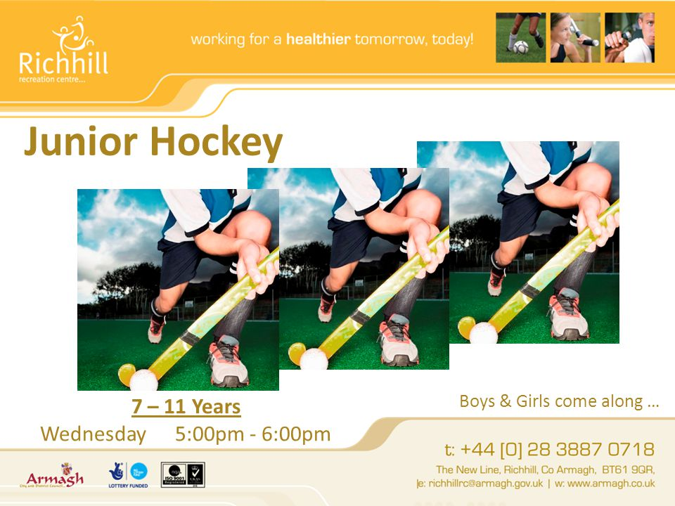 Boys & Girls come along … 7 – 11 Years Wednesday5:00pm - 6:00pm Junior Hockey