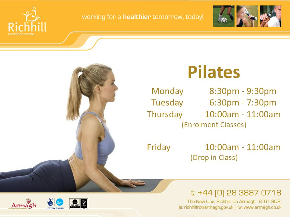 Pilates Monday8:30pm - 9:30pm Tuesday6:30pm - 7:30pm Thursday10:00am - 11:00am (Enrolment Classes) Friday10:00am - 11:00am (Drop in Class)
