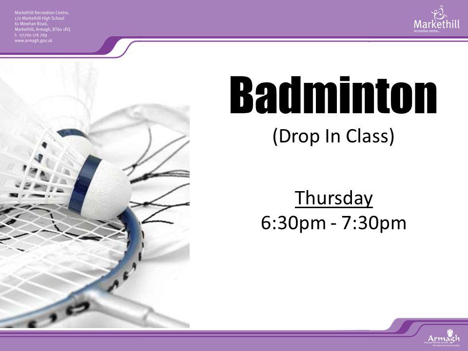 Thursday 6:30pm - 7:30pm Badminton (Drop In Class)