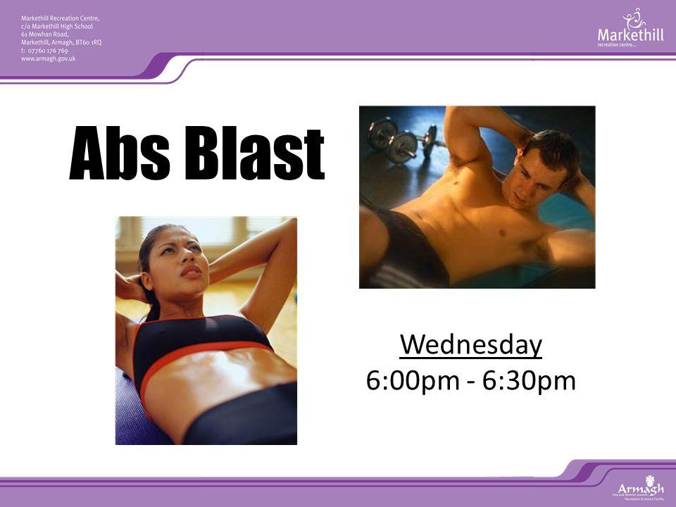 Wednesday 6:00pm - 6:30pm Abs Blast