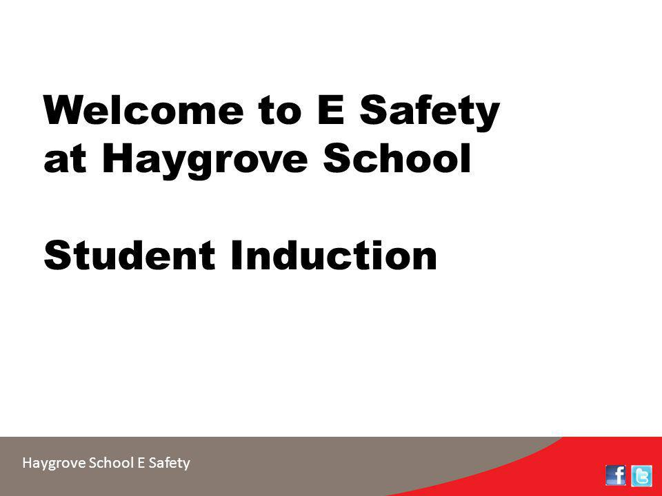 Haygrove School E Safety Welcome to E Safety at Haygrove School Student Induction