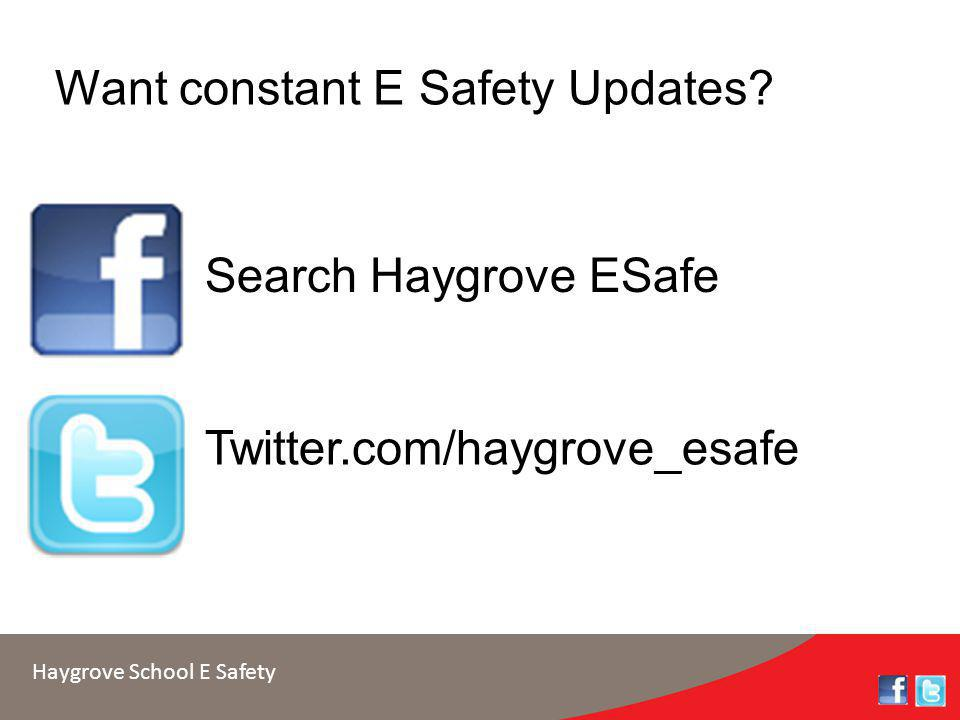 Haygrove School E Safety Search Haygrove ESafe Twitter.com/haygrove_esafe Want constant E Safety Updates?