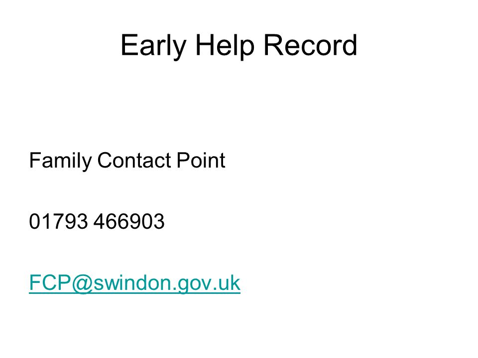 Early Help Record Family Contact Point 01793 466903 FCP@swindon.gov.uk