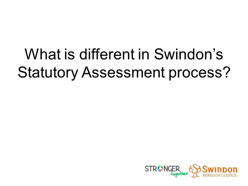 What is different in Swindon's Statutory Assessment process