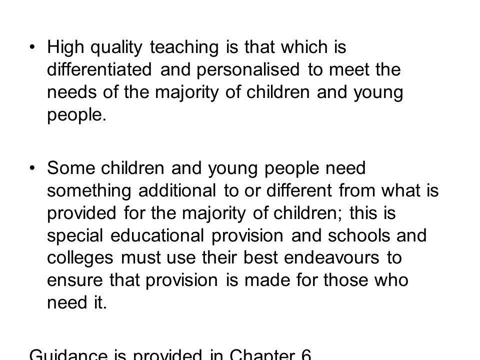 High quality teaching is that which is differentiated and personalised to meet the needs of the majority of children and young people.