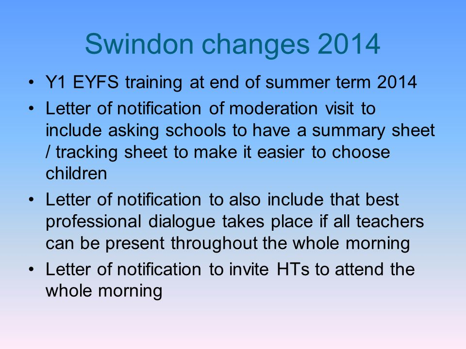 Swindon changes 2014 Y1 EYFS training at end of summer term 2014 Letter of notification of moderation visit to include asking schools to have a summar