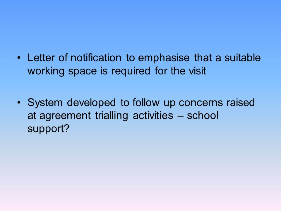 Letter of notification to emphasise that a suitable working space is required for the visit System developed to follow up concerns raised at agreement