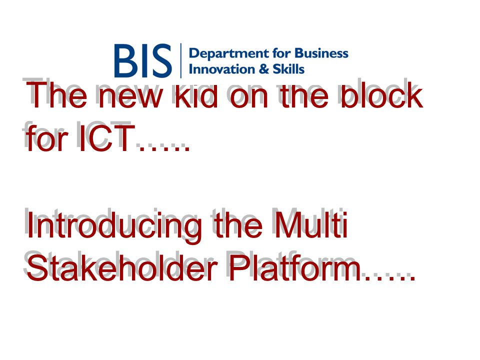 The new kid on the block for ICT….. Introducing the Multi Stakeholder Platform…..