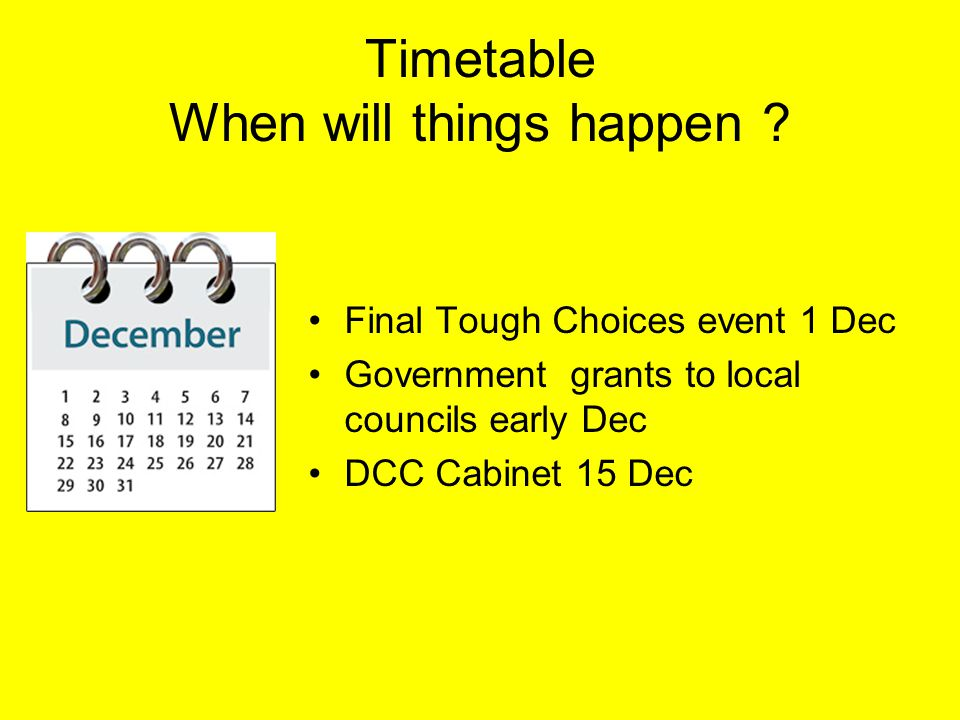 Timetable When will things happen .