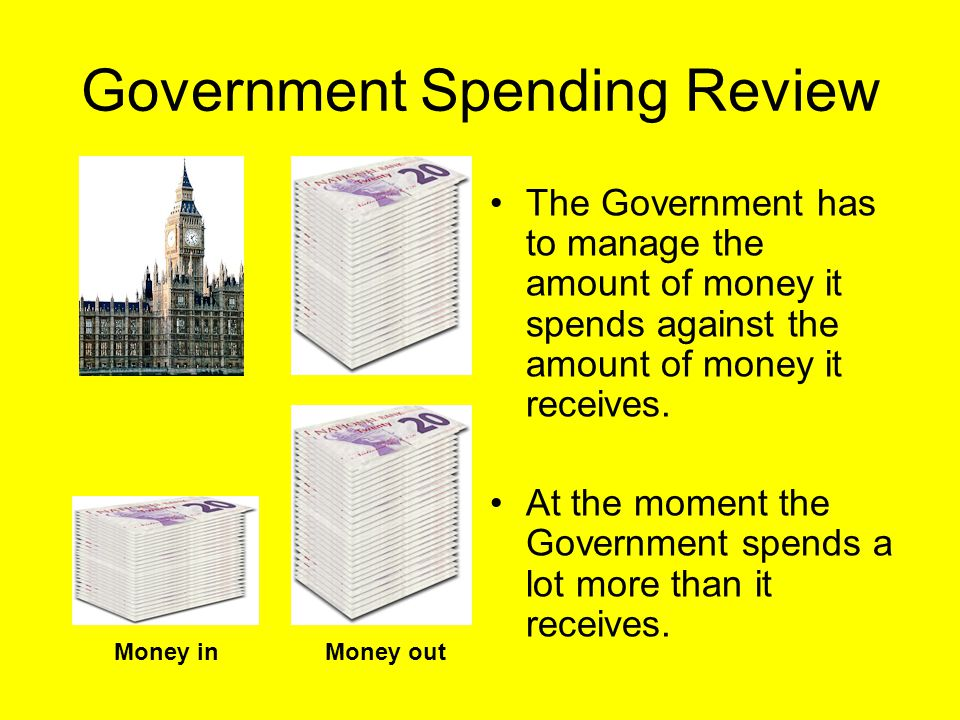 Government Spending Review The Government has been working out the best way to spend the money is has, to pay for all Government activity like; Health Transport Welfare and benefits Justice and policing Housing Education Defence (Army, Navy & Air Force) Culture and sport Environment This is called a spending review.