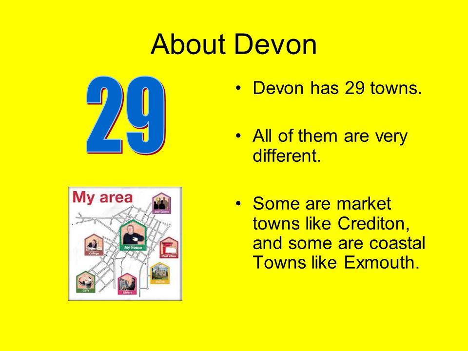 About Devon Devon has 29 towns. All of them are very different.