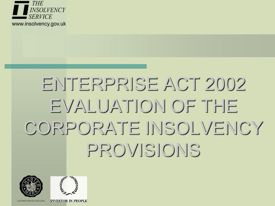 ENTERPRISE ACT 2002 EVALUATION OF THE CORPORATE INSOLVENCY PROVISIONS