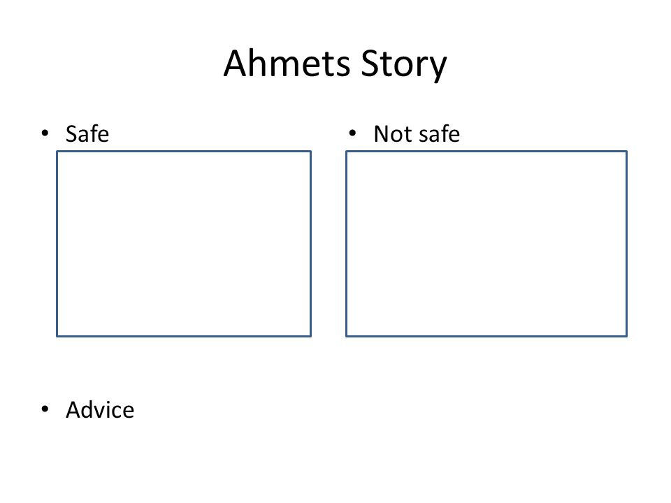 Ahmets Story Safe Advice Not safe
