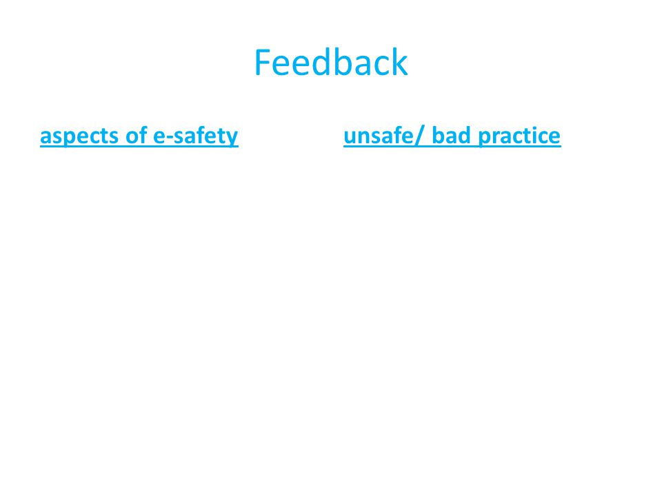 Feedback aspects of e-safetyunsafe/ bad practice