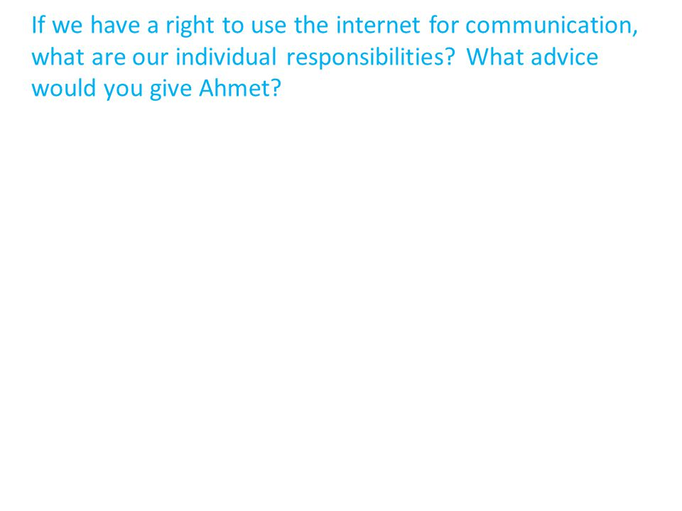 If we have a right to use the internet for communication, what are our individual responsibilities.