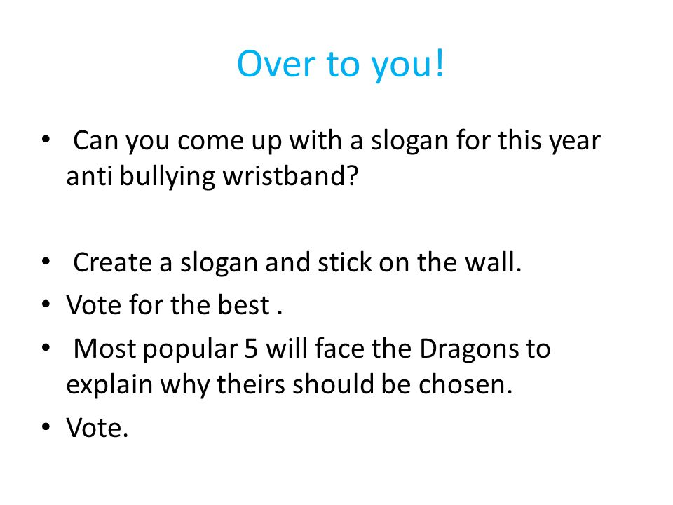 Over to you. Can you come up with a slogan for this year anti bullying wristband.