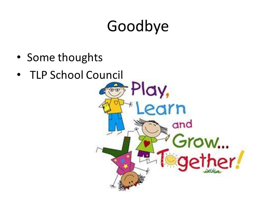 Goodbye Some thoughts TLP School Council