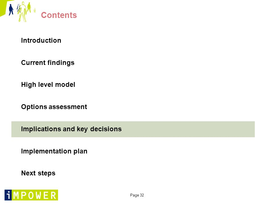 Page 32 Contents Introduction Current findings High level model Options assessment Implications and key decisions Implementation plan Next steps