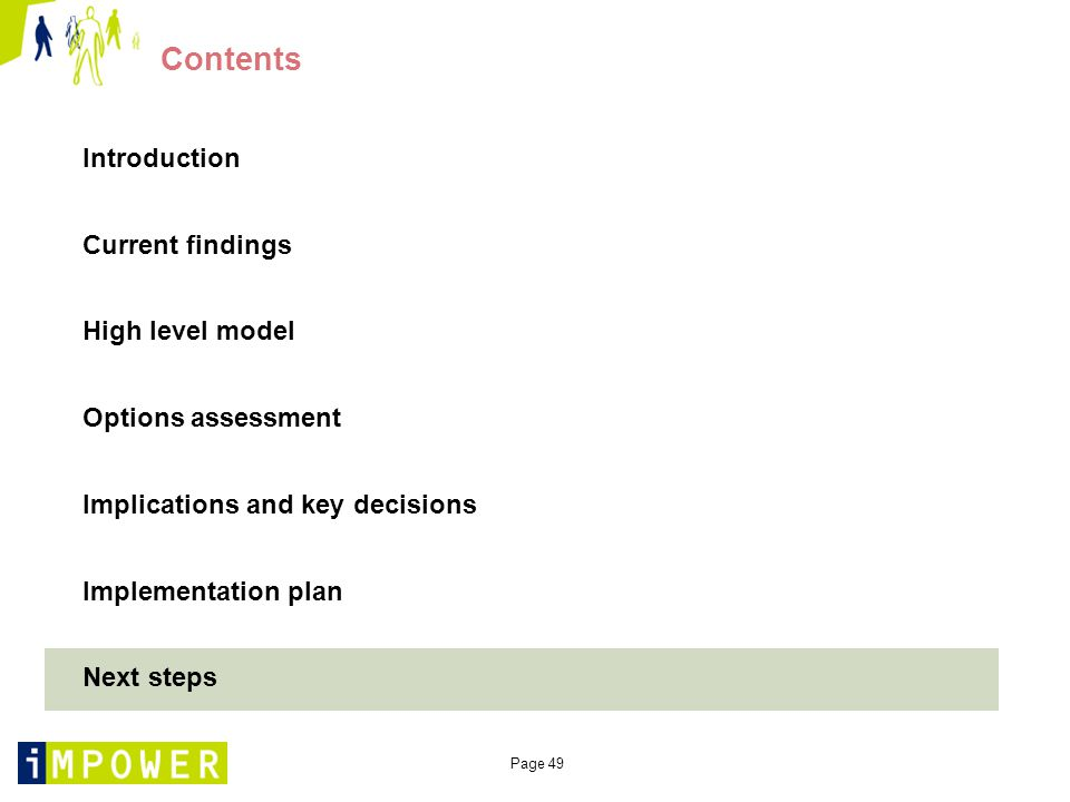 Page 49 Contents Introduction Current findings High level model Options assessment Implications and key decisions Implementation plan Next steps