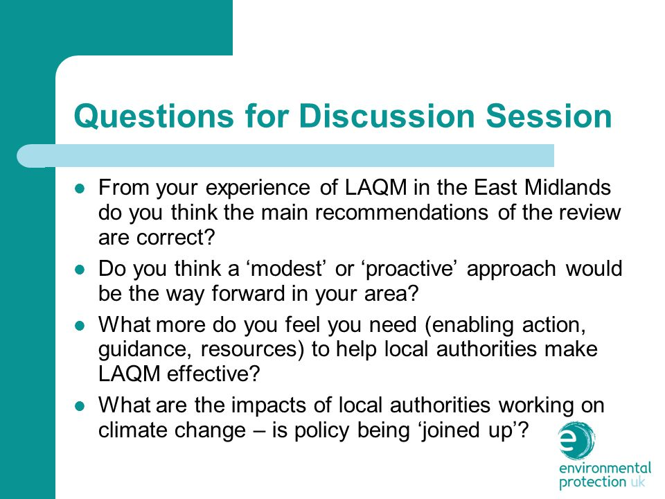Questions for Discussion Session From your experience of LAQM in the East Midlands do you think the main recommendations of the review are correct.