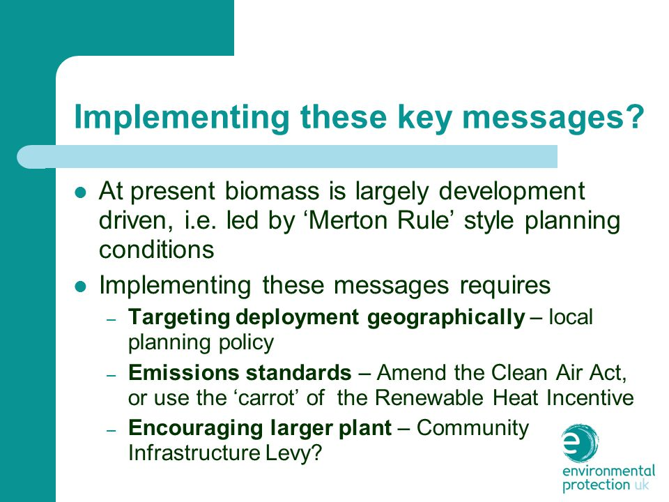 Implementing these key messages. At present biomass is largely development driven, i.e.