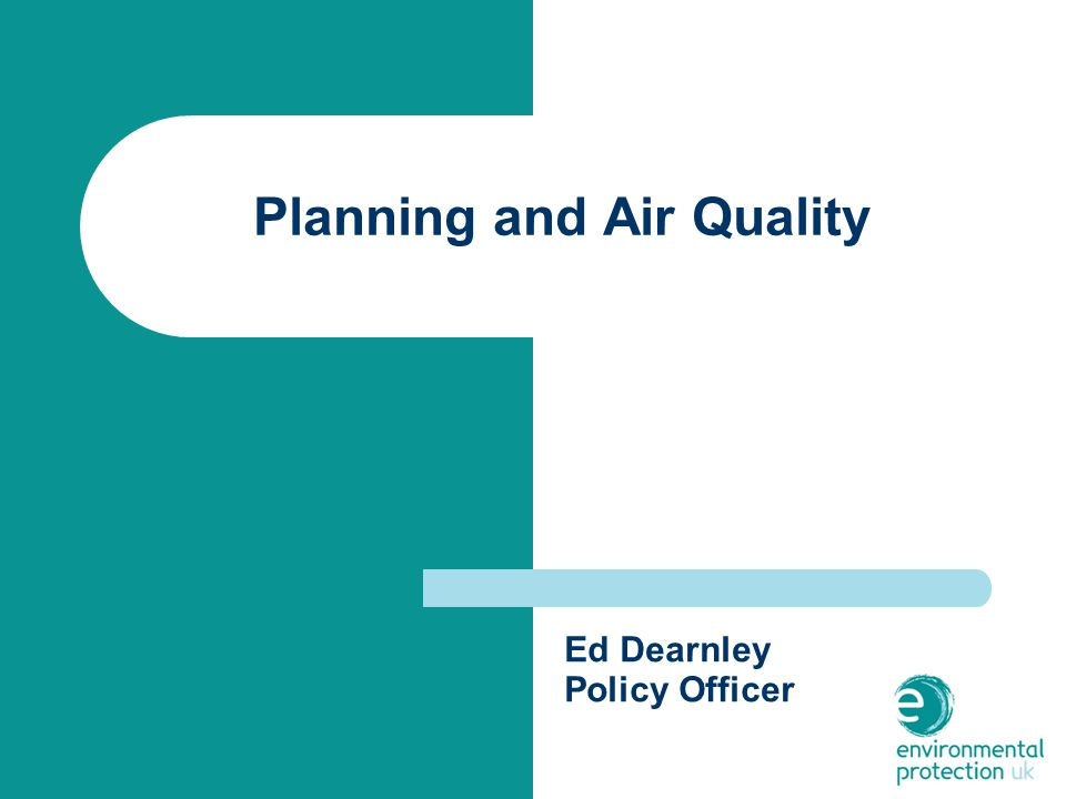 Planning and Air Quality Ed Dearnley Policy Officer