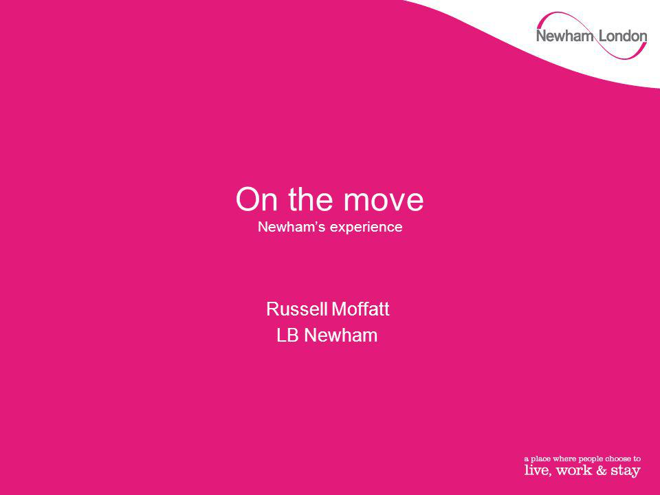 On the move Newham's experience Russell Moffatt LB Newham