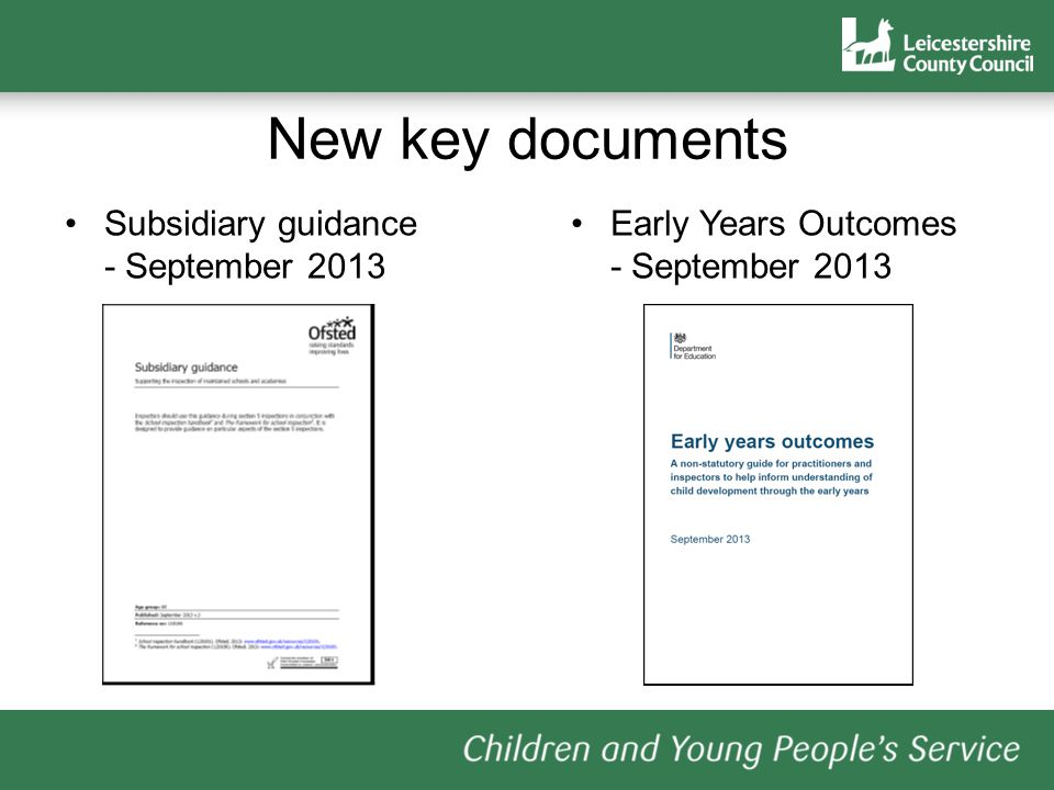 New key documents Subsidiary guidance - September 2013 Early Years Outcomes - September 2013