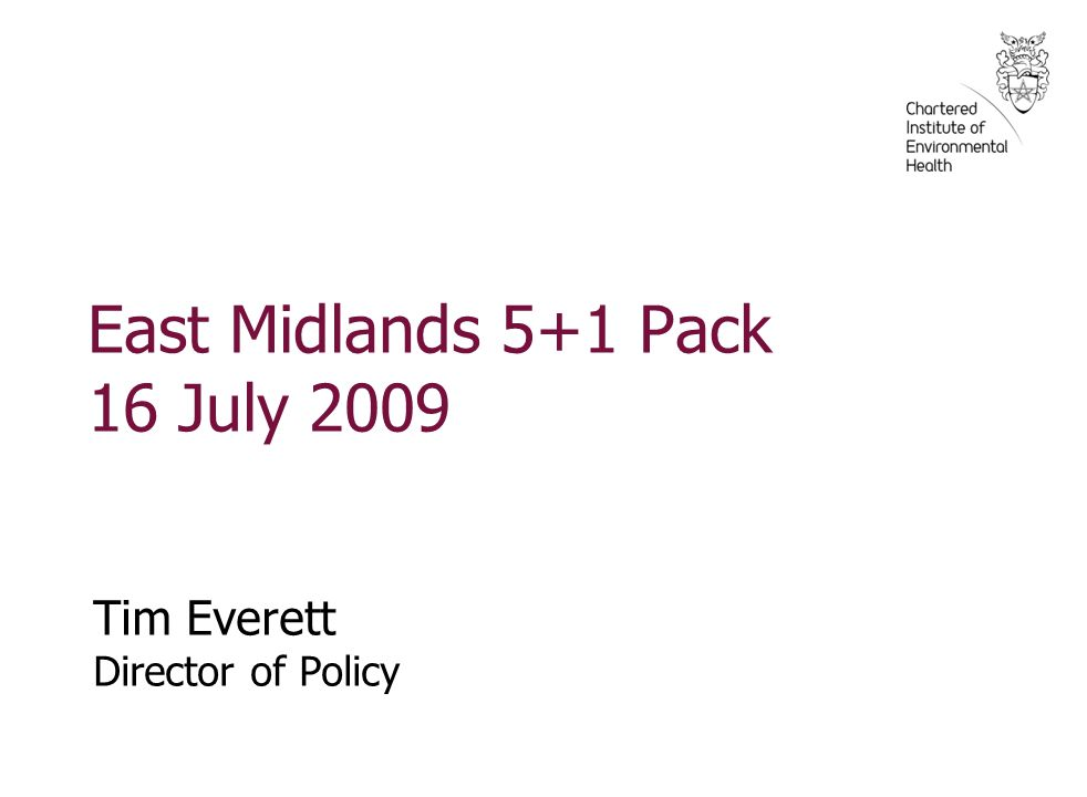 East Midlands 5+1 Pack 16 July 2009 Tim Everett Director of Policy