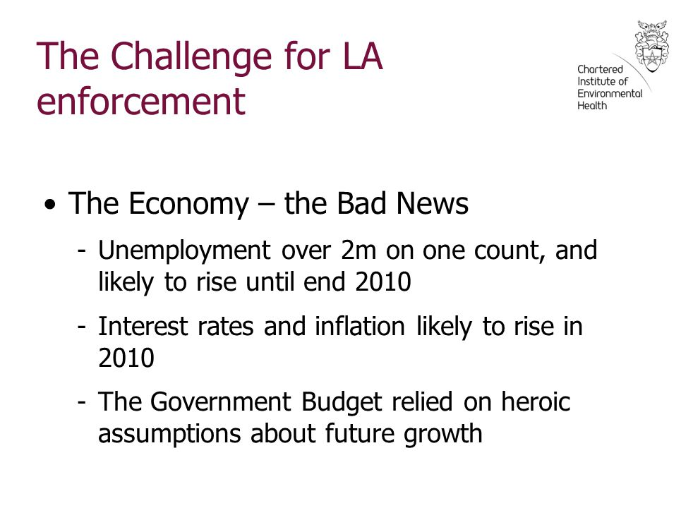 The Challenge for LA enforcement The Economy – the Bad News -Unemployment over 2m on one count, and likely to rise until end 2010 -Interest rates and