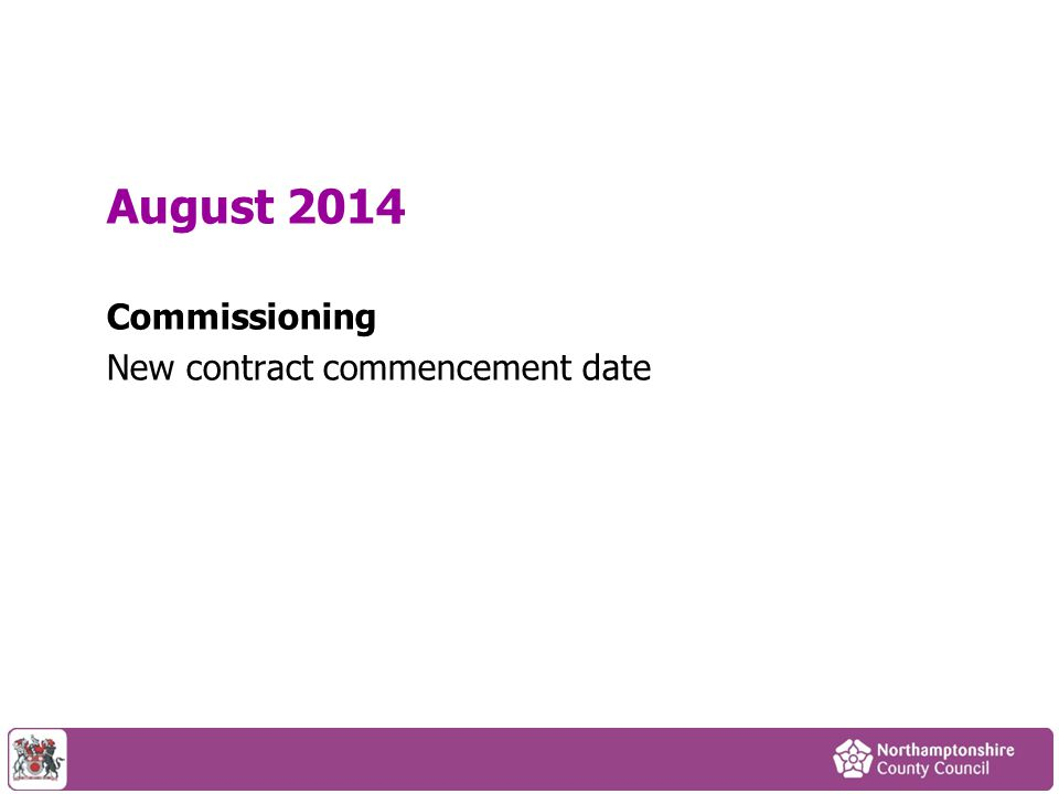 August 2014 Commissioning New contract commencement date